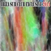 Ibiza Sub Club Exclusive 2014 (50 Summer Fresh Hits for Ibiza, Formentera, Rimini, Barcellona, Miami, Mykonos, Sharm, Bilbao, Gran Canaria, London, Madrid) de Various Artists
