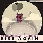 Rise Again (feat. Robin S) by DJ Roland Clark