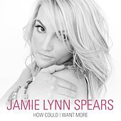 How Could I Want More von Jamie Lynn Spears