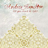 Let Your Heart Be Light de Andrea Hamilton