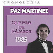 Paz Martínez Cronología - Que Par de Pájaros (1985) de Paz Martínez