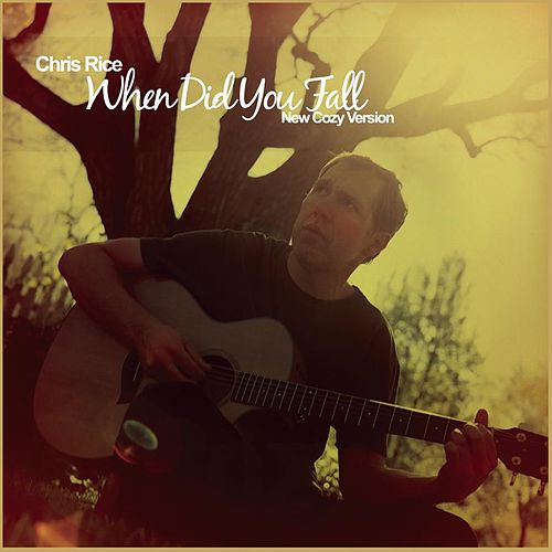 When Did You Fall (new cozy version) by Chris Rice