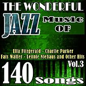 The Wonderful Jazz Music of Ella Fitzgerald, Charlie Parker, Fats Waller, Lennie Niehaus and Other Hits, Vol. 3 (140 Songs) by Various Artists