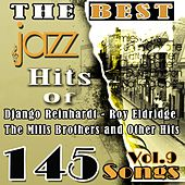 The Best Jazz Hits of Django Reinhardt, Roy Eldridge, The Mills Brothers and Other Hits, Vol. 9 (145 Songs) by Various Artists
