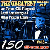 The Greatest Hits of Art Tatum, Ella Fitzgerald, Louis Armstrong and Other Famous Artists, Vol. 5 (150 Songs) by Various Artists