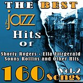 The Best Jazz Hits of Shorty Rogers, Ella Fitzgerald, Sonny Rollins and Other Hits, Vol. 2 (160 Songs) by Various Artists