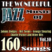 The Wonderful Jazz Music of Johnny Hodges, Mel Torme, George Shearing, Charlie Parker and Other Hits, Vol. 10 (160 Songs) by Various Artists