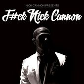 F#ck Nick Cannon by Nick Cannon
