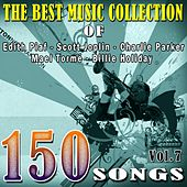 The Best Music Collection of Edith Piaf, Scott Joplin, Charlie Parker, Mael Tormé, Billie Holiday and Other Famous Artists, Vol. 7 (150 Songs) von Various Artists