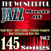 The Wonderful Jazz Music of Count Basie, Eddie Condon, Stéphane Grappelli, Duke Ellington and Other Hits, Vol. 7 (145 Songs) by Various Artists