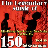 The Legendary Music of Billie Holiday, Oscar Peterson, Eddie Condon and Other Hits, Vol. 9 (150 Songs) de Various Artists