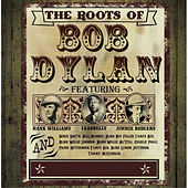 The Roots Of Bob Dylan by Various Artists