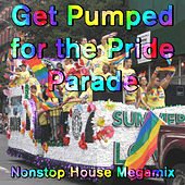 Get Pumped for the Pride Parade: Nonstop House Megamix de Various Artists