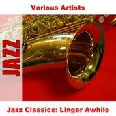 Jazz Classics: Linger Awhile de Various Artists