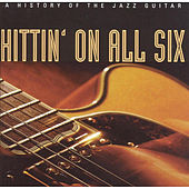 Hittin' On All Six - A History Of The Jazz Guitar von Various Artists