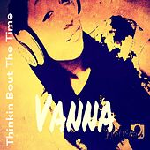 Thinkin Bout the Time - Single by Vanna