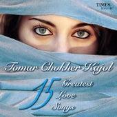 Tomar Chokher Kajal - 15 Greatest Love Songs by Various Artists