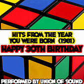 Hits From The Year You Were Born (1981) - Happy 30th Birthday by Union Of Sound