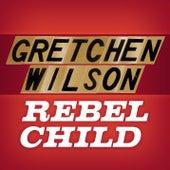 Rebel Child by Gretchen Wilson