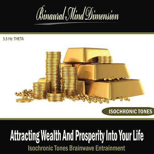 Attracting Wealth and Prosperity Into Your Life: Isochronic Tones Brainwave Entrainment by Binaural Mind Dimension