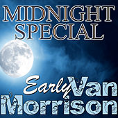 Midnight Special: Early Van Morrison by Van Morrison