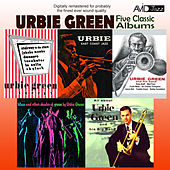 Five Classic Albums (All About Urbie / Blues and Other Shades of Green / Urbie Green and His Band / Urbie Green Septet / Urbie: East Coast Jazz) [Remastered] di Various Artists