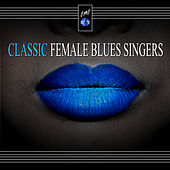 Classic Female Blues Singers by Various Artists