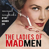 The Ladies of Mad Men - Sensual Songbirds of the Mad Men Era by Various Artists