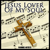 Jesus Lover Of My Soul by Various Artists