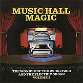 Music Hall Magic: The Wonder of Wurlitzer & The Electric Organ, Vol. 3 von Various Artists