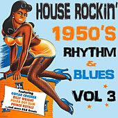House Rockin' 1950s Rhythm & Blues, Vol. 3 by Various Artists