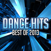 Dance Hits Best Of 2013 by Various Artists