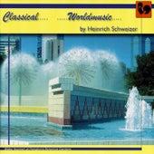 Heinrich Schweizer: Classical Worldmusic de Various Artists