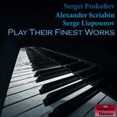 Sergei Prokofiev, Alexander Scriabin & Serge Liapounov Play Their Finest Works de Various Artists