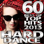 Hard Dance 2013 60 Best of Top Hits, Hard Electronic Dance Club, Psychedelic Acid Techno Trance, Hardcore Progressive House, Rave by Various Artists