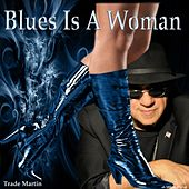 Blues Is a Woman by Trade Martin