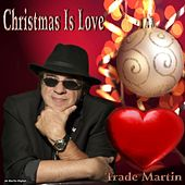 Christmas Is Love by Trade Martin