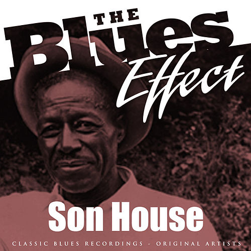 The Blues Effect - Son House by Son House