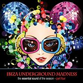 Ibiza Underground Madness - The Essential Sound of the Season, Pt. 4 von Various Artists