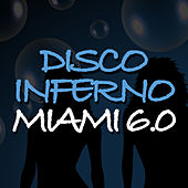 Disco Inferno Miami 6.0 by Various Artists