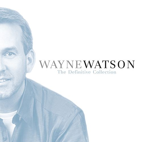 The Definitive Collection by Wayne Watson