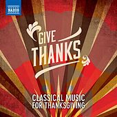 Give Thanks: Classical Music for Thanksgiving von Various Artists