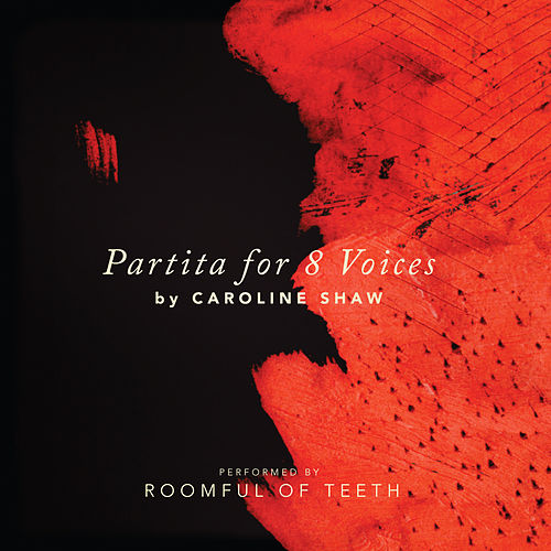 Caroline Shaw: Partita for 8 Voices by Roomful of Teeth