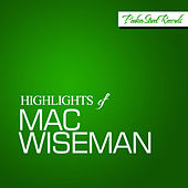 Highlights of Mac Wiseman by Mac Wiseman