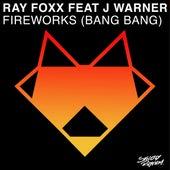 Fireworks (Bang Bang) - Single by Ray Foxx