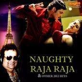 Naughty Raja Raja & Other 2012 Hits by Various Artists