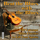 Beat the Blues with the Blues: 30 Uptempo Blues Classics to Lift Your Spirits by Various Artists