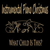 Instrumental Piano Christmas: What Child Is This? by The O'Neill Brothers Group