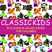 Classic Kids: 30 Classical Music Songs for Children by Various Artists