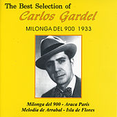 The Best Selection Of Carlos Gardel Milonga del 900 al 1933 by Carlos Gardel